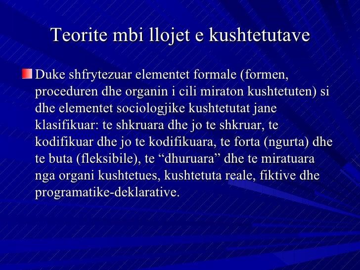 Teorite mbi llojet e kushtetutaveDuke shfrytezuar elementet formale (formen,proceduren dhe organin i cili miraton kushtetu...