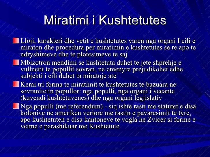 Miratimi i KushtetutesLloji, karakteri dhe vetit e kushtetutes varen nga organi I cili emiraton dhe procedura per miratimi...