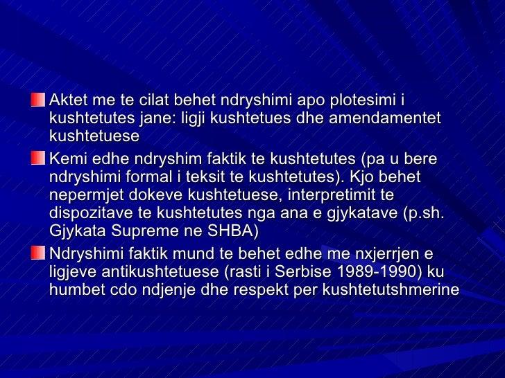 Aktet me te cilat behet ndryshimi apo plotesimi ikushtetutes jane: ligji kushtetues dhe amendamentetkushtetueseKemi edhe n...