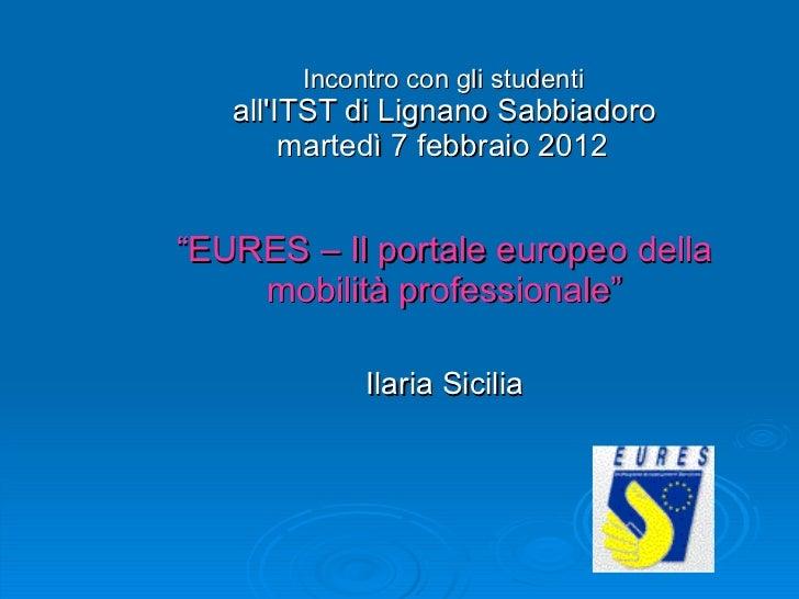 """Incontro con gli studenti  all'ITST di Lignano Sabbiadoro martedì 7 febbraio 2012   """"EURES – Il portale europeo della mo..."""