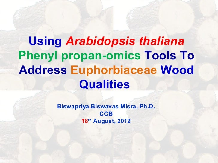 Using Arabidopsis thalianaPhenyl propan-omics Tools ToAddress Euphorbiaceae Wood          Qualities      Biswapriya Biswav...