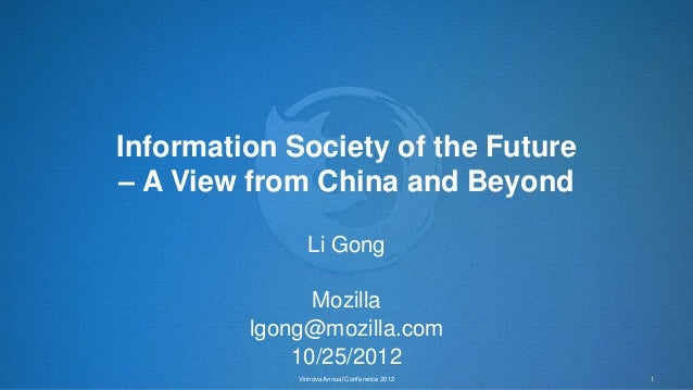 Information Society of the Future– A View from China and Beyond               Li Gong               Mozilla         lgong@...