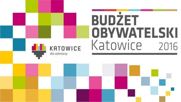 udżet Obywatelski Katowice 2015 w liczbach Katowice Ligota-Panewniki Środki 10 000 000 zł 804 430 zł Wniosków zgłoszonych ...