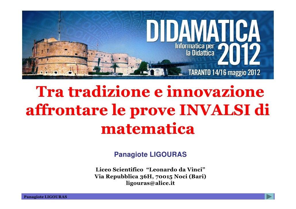 Tra tradizione e innovazioneaffrontare le prove INVALSI di         matematica                           Panagiote LIGOURAS...