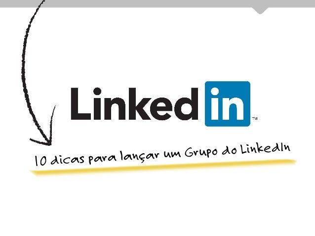 10 dicas para lançar um Grupo do LinkedIn