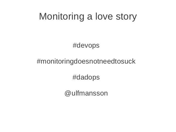 Monitoring a love story          #devops#monitoringdoesnotneedtosuck          #dadops       @ulfmansson