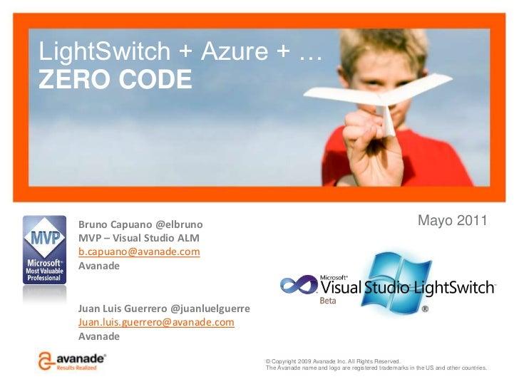LightSwitch + Azure + …ZERO CODE<br />Mayo 2011<br />Bruno Capuano @elbruno<br />MVP – Visual Studio ALM<br />b.capuano@av...
