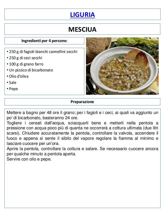 LIGURIA MESCIUA Ingredienti per 4 persone: • 250 g di fagioli bianchi cannellini secchi • 250 g di ceci secchi • 100 g di ...