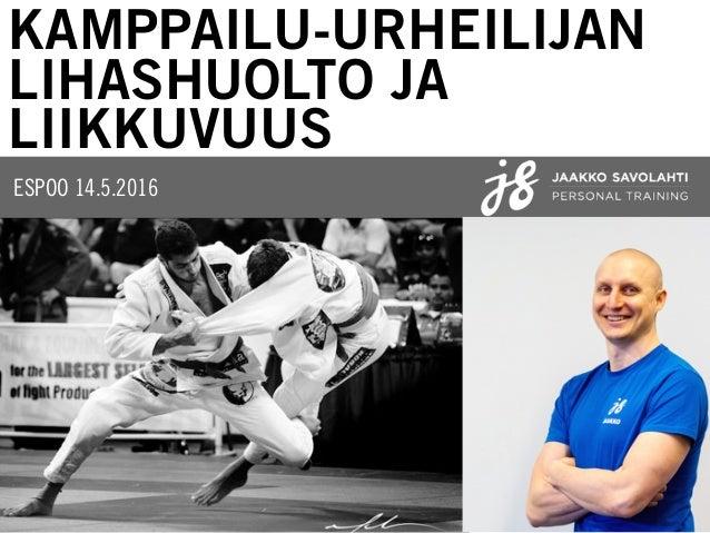 ESPOO 14.5.2016 KAMPPAILU-URHEILIJAN LIHASHUOLTO JA LIIKKUVUUS