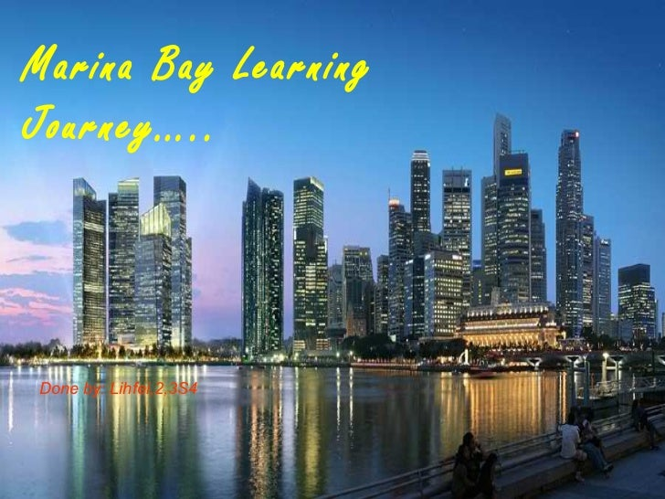 Marina Bay LearningJourney…..Done by: Lihfei,2,3S4