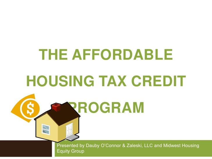 THE Affordable Housing Tax credit PROGRAM<br />Presented by Dauby O'Connor & Zaleski, LLC and Midwest Housing Equity Group...