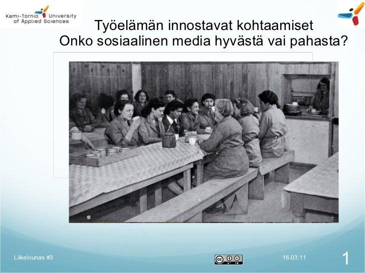 Työelämän innostavat kohtaamiset Onko sosiaalinen media hyvästä vai pahasta? 16.03.11 Liikelounas #3