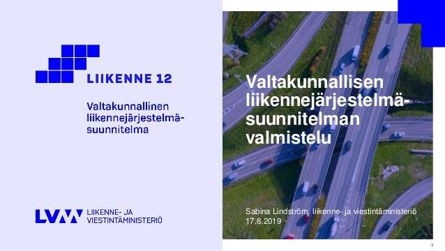 Valtakunnallisen liikennejärjestelmä- suunnitelman valmistelu Sabina Lindström, liikenne- ja viestintäministeriö 17.6.2019...