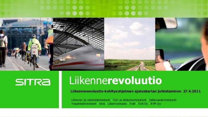 Liikennerevoluutio                         Liikennerevoluutio-kehitysohjelman ajatuskartan julkistaminen 27.4.2011        ...