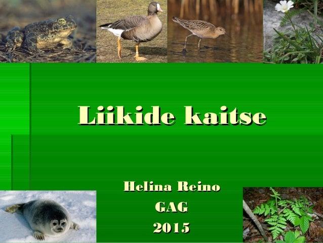 Liikide kaitseLiikide kaitse Helina ReinoHelina Reino GAGGAG 20152015