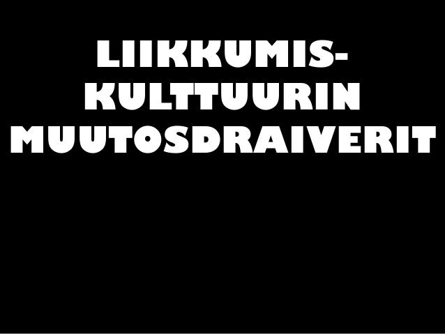 LIIKKUMIS- KULTTUURIN MUUTOSDRAIVERIT