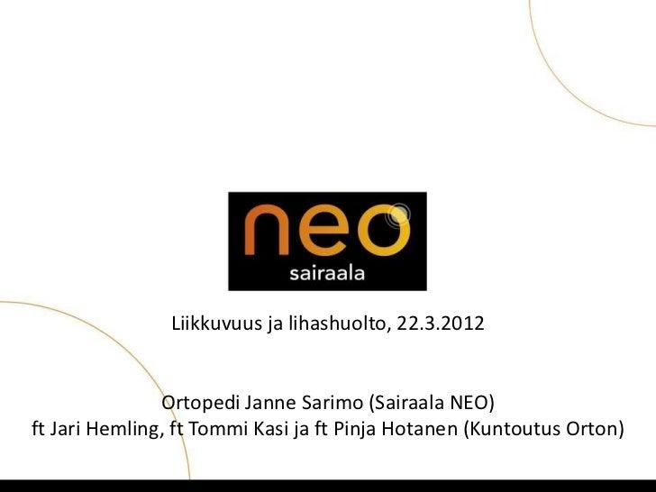 Liikkuvuus ja lihashuolto, 22.3.2012               Ortopedi Janne Sarimo (Sairaala NEO)ft Jari Hemling, ft Tommi Kasi ja f...