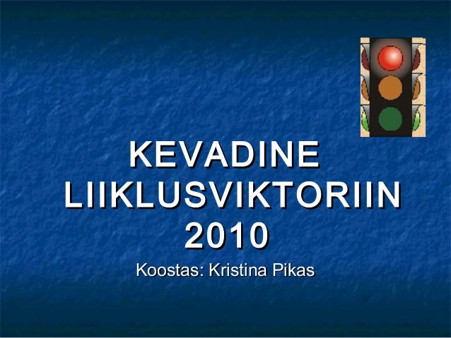 KEVADINEKEVADINE LIIKLUSVIKTORIINLIIKLUSVIKTORIIN 20102010 Koostas: Kristina PikasKoostas: Kristina Pikas