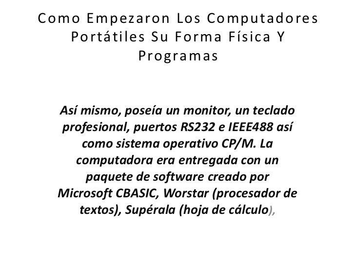 Como Empezaron Los Computadores Portátiles Su Forma Física Y Programas <br />Así mismo, poseía un monitor, un teclado prof...