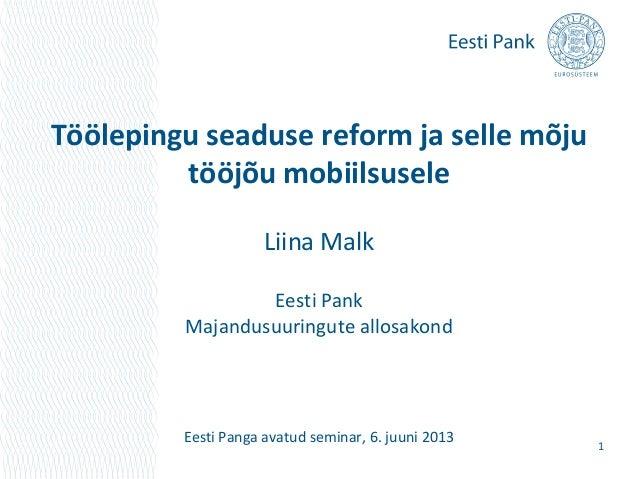 Töölepingu seaduse reform ja selle mõjutööjõu mobiilsuseleLiina MalkEesti PankMajandusuuringute allosakondEesti Panga avat...