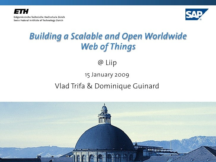Building a Scalable and Open Worldwide              Web of Things                   @ Liip               15 January 2009  ...