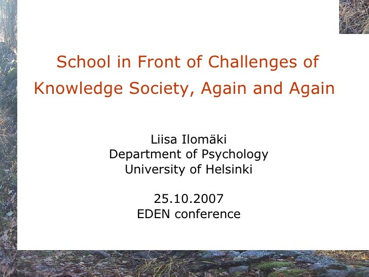 School in Front of Challenges of Knowledge Society, Again and Again   Liisa Ilomäki Department of Psychology University ...