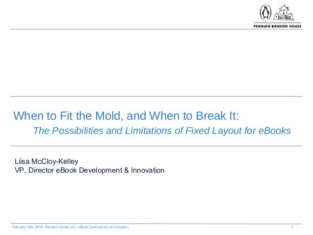1February 18th, 2014   Random House LLC   eBook Development & Innovation When to Fit the Mold, and When to Break It: The P...