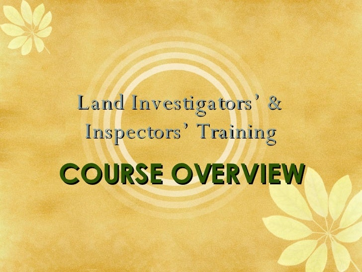 Land Investigators' & Inspectors' Training COURSE OVERVIEW