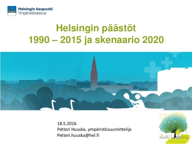 Helsingin päästöt 1990 – 2015 ja skenaario 2020 Petteri.huuska@hel.fi 18.5.2016 Petteri Huuska, ympäristösuunnittelija Pet...