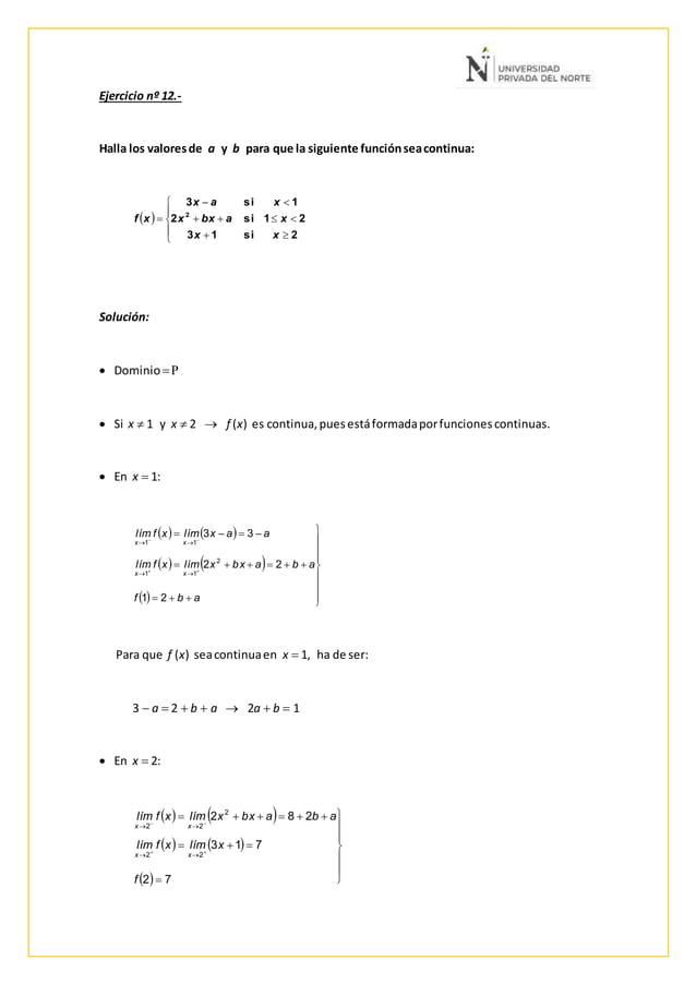 Ejercicio nº 12.- Halla los valoresde a y b para que la siguiente funciónseacontinua: Solución:  Dominio  Si x  1 y x...