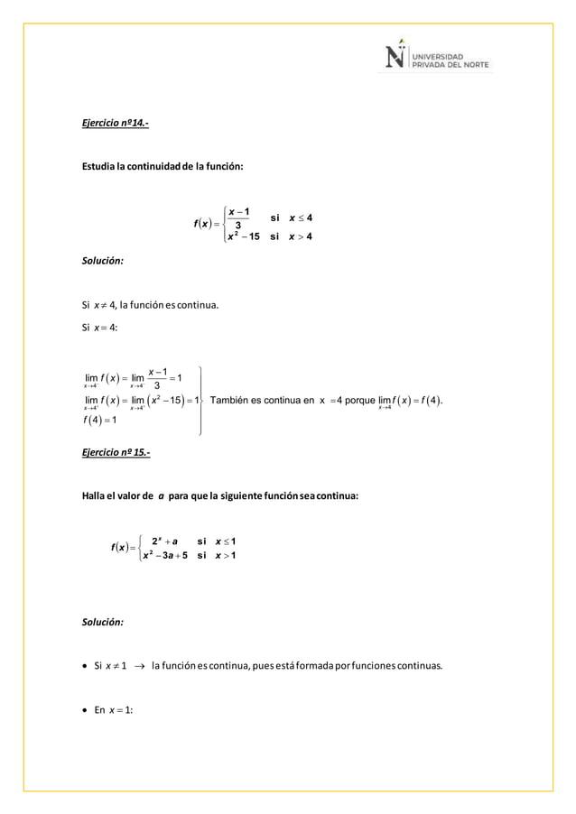 Ejercicio nº14.- Estudia la continuidadde la función: Solución: Si x  4, la funciónescontinua. Si x  4: Ejercicio nº 15....