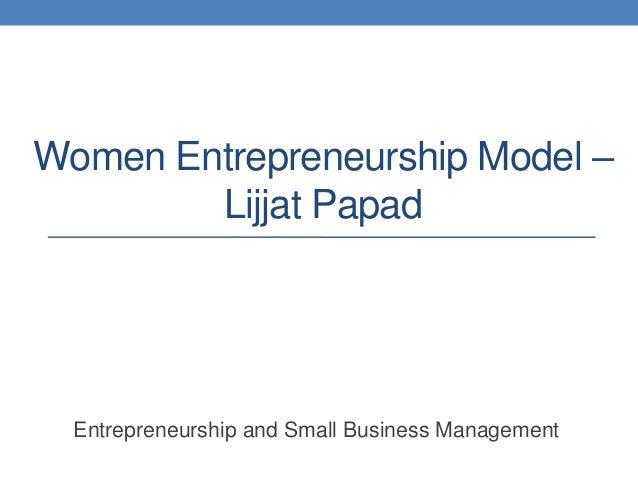 Women Entrepreneurship Model –        Lijjat Papad  Entrepreneurship and Small Business Management
