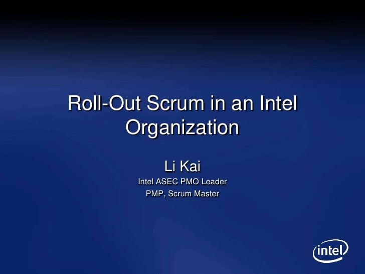 Roll-Out Scrum in an Intel Organization Li Kai Intel ASEC PMO Leader PMP, Scrum Master