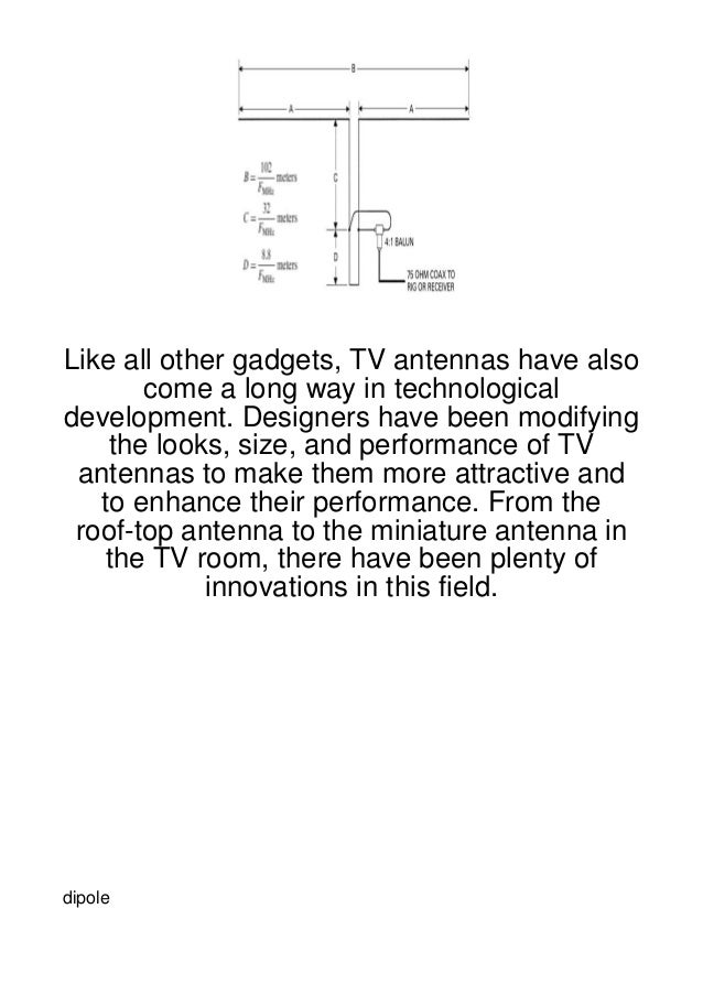 Like all other gadgets, TV antennas have also       come a long way in technologicaldevelopment. Designers have been modif...