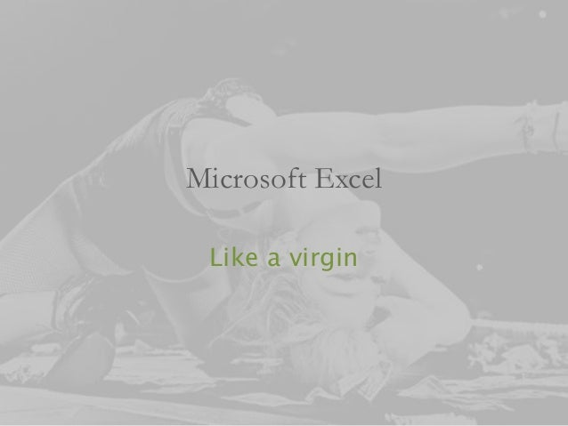 Microsoft Excel  Like a virgin