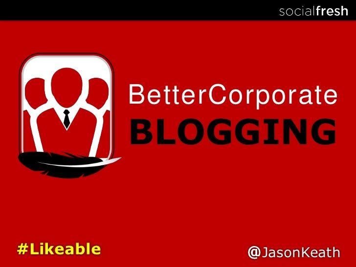 BetterCorporate<br />BLOGGING<br />#Likeable<br />@JasonKeath<br />