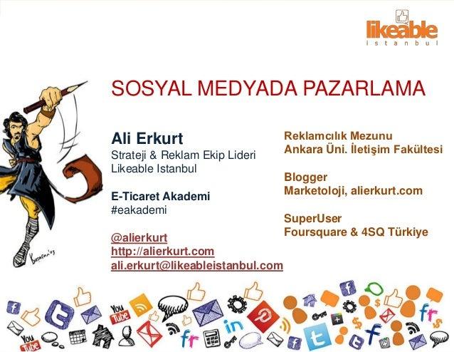 SOSYAL MEDYADA PAZARLAMAAli Erkurt                        Reklamcılık MezunuStrateji & Reklam Ekip Lideri     Ankara Üni. ...