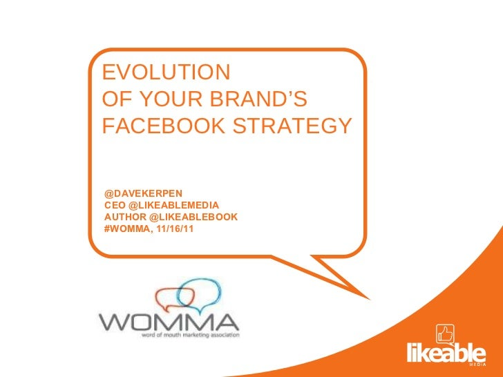 @DAVEKERPEN CEO @LIKEABLEMEDIA  AUTHOR @LIKEABLEBOOK  #WOMMA, 11/16/11 EVOLUTION  OF YOUR BRAND'S  FACEBOOK STRATEGY
