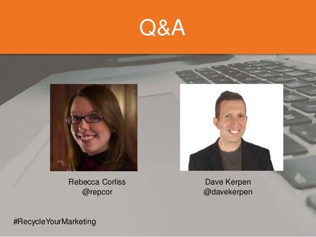 Q&A #RecycleYourMarketing Rebecca Corliss @repcor Dave Kerpen @davekerpen