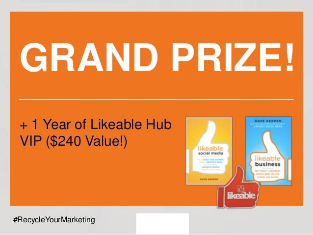 GRAND PRIZE! + 1 Year of Likeable Hub VIP ($240 Value!) #RecycleYourMarketing