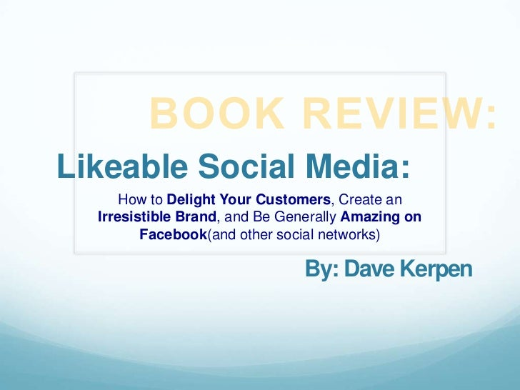 BOOK REVIEW:<br />Likeable Social Media:<br />How to Delight Your Customers, Create an Irresistible Brand, and Be Generall...