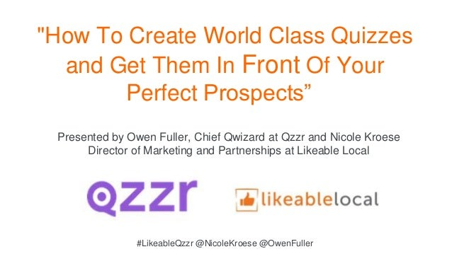 """How To Create World Class Quizzes and Get Them In Front Of Your Perfect Prospects"" Presented by Owen Fuller, Chief Qwizar..."