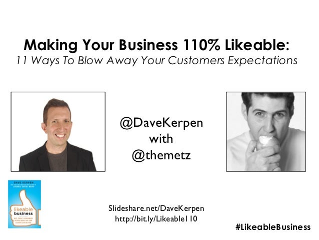 Making Your Business 110% Likeable:11 Ways To Blow Away Your Customers Expectations                  @DaveKerpen          ...