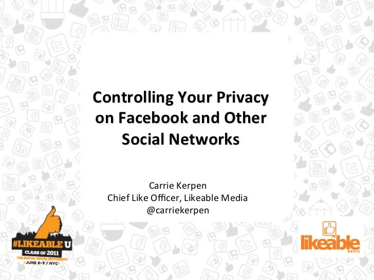 Controlling	  Your	  Privacy	  on	  Facebook	  and	  Other	        Social	  Networks	  	                  Carrie	  Kerpen	...
