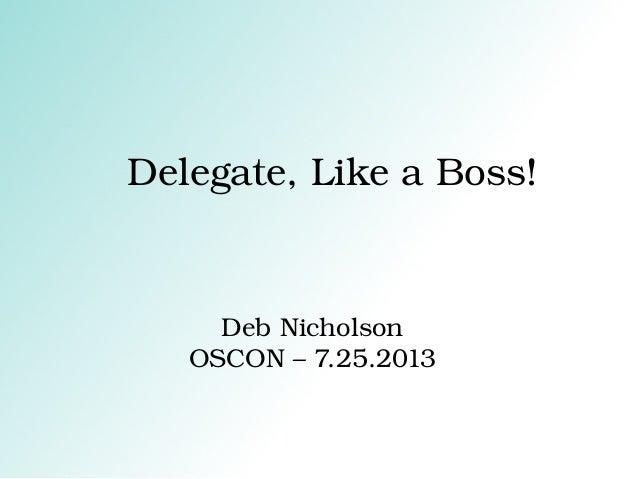 Delegate,LikeaBoss! DebNicholson OSCON–7.25.2013