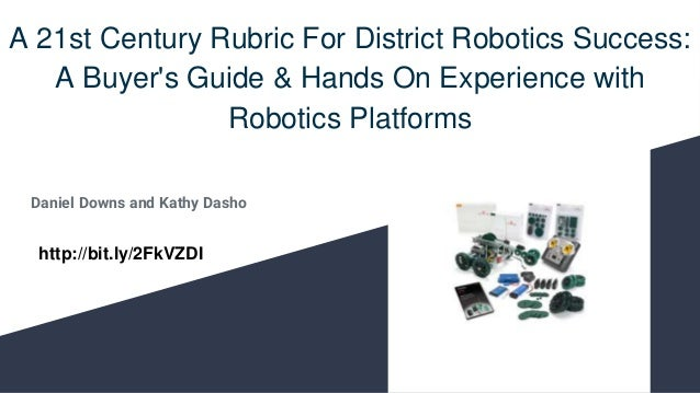 A 21st Century Rubric For District Robotics Success: A Buyer's Guide & Hands On Experience with Robotics Platforms Daniel ...