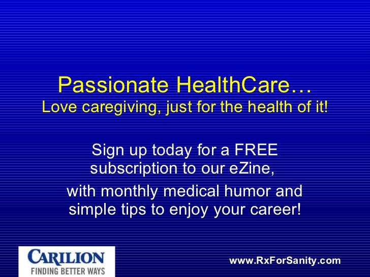 Passionate HealthCare… Love caregiving, just for the health of it! Sign up today for a FREE subscription to our eZine,  wi...
