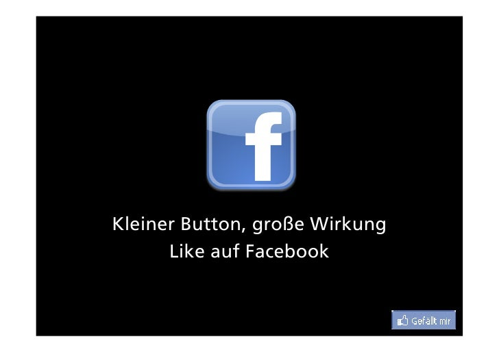 Kleiner Button, große Wirkung       Like auf Facebook