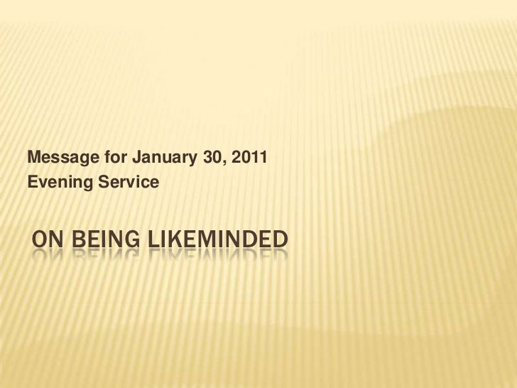 Message for January 30, 2011<br />Evening Service<br />On Being Likeminded<br />