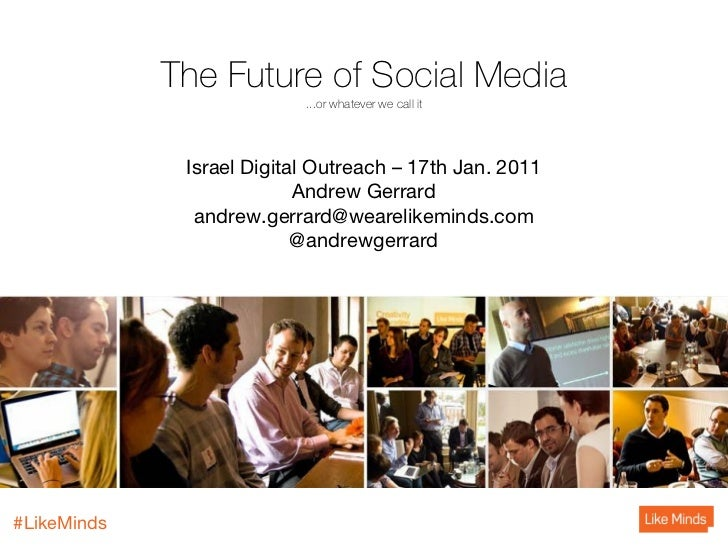 The Future of Social Media                           ...or whatever we call it              Israel Digital Outreach – 17th...